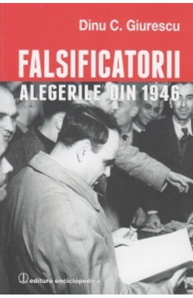 sursa http://www.libris.ro/falsificatorii-alegerile-din-1946-dinu-c-ENC978-973-45-0700-9--p874405.html